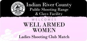 Well Armed Women (Ladies Shooting Club) @ IRC Shooting Range | Sebastian | Florida | United States